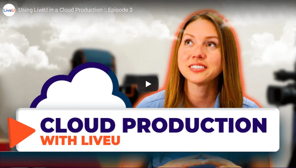 Using LiveU in a Cloud Production