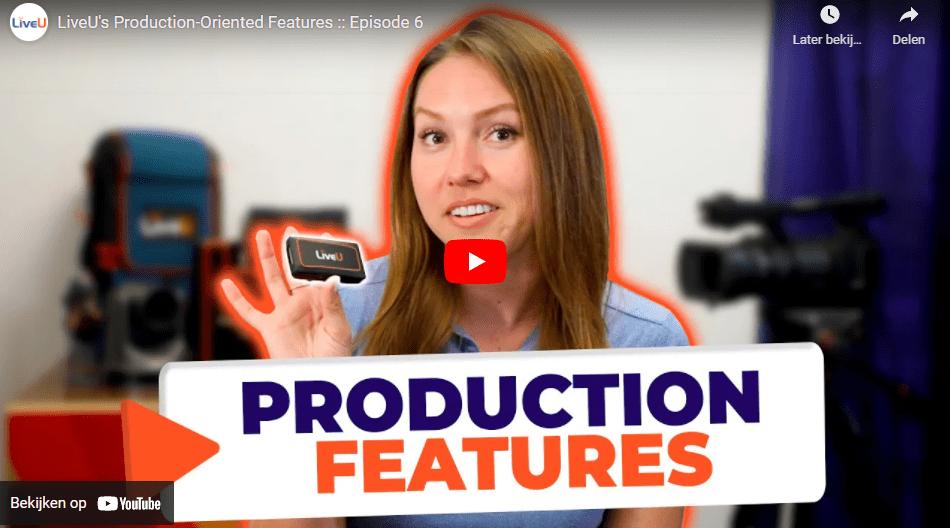 LiveU's Production-Oriented Features