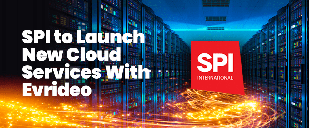 SPI International chooses EVRIDEO's cloud-based broadcasting platform to launch new services