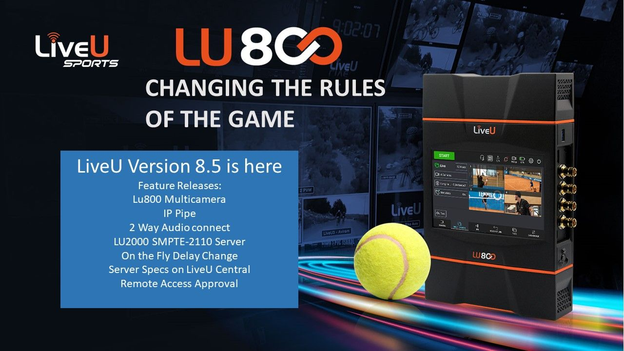 LiveU Version 8 . 5 is here