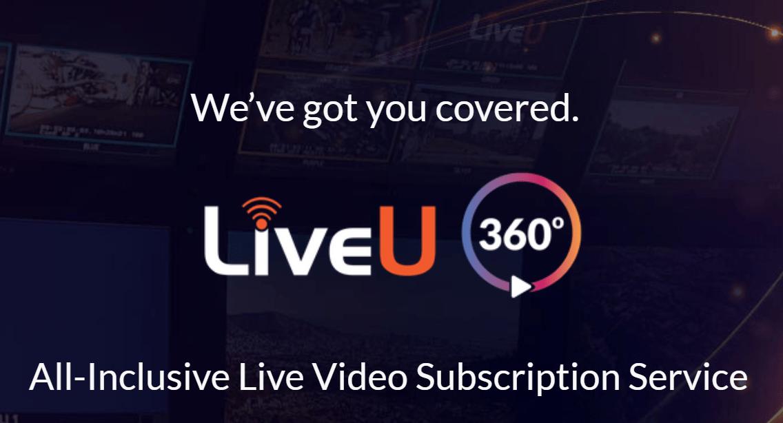 Liveu 360: All-inclusive live video subscription service